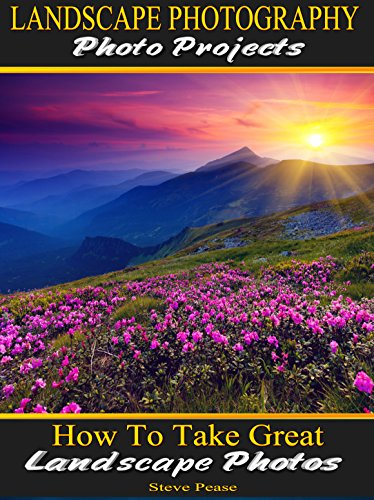 Landscape photography Photo Projects: How to Take Great Landscape photos by [Pease, Steve]